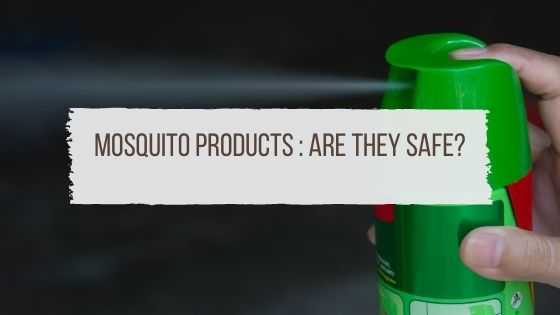 Mosquito Products Are they safe